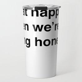 When We're Being Honest Travel Mug