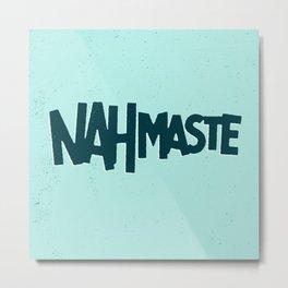 Nahmaste Metal Print