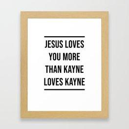 Jesus Loves You More Than Kayne Loves Kayne Framed Art Print