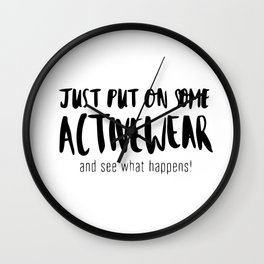 Just put on some activewear Wall Clock