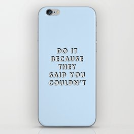 Do It Because They Said You Couldn't iPhone Skin