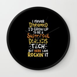 I Never Dreamed I'd Grow Up To Be A Super Cool Dialysis Tech But Here I'm Rockin' It Wall Clock