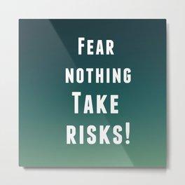 Fear nothing, take risks! Metal Print