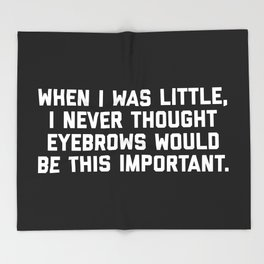 Eyebrows Are Important Funny Quote Throw Blanket