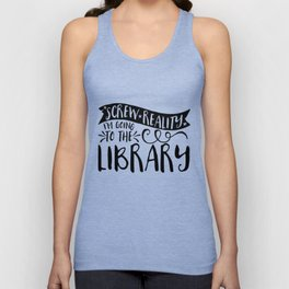Screw Reality! I'm Going to the Library!  Unisex Tank Top