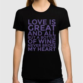 Love is Great and All But a Bottle of Wine Never Broke My Heart (Ultra Violet) T-shirt