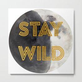 Stay Wild (Moon) Metal Print