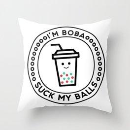 I'm boba, suck my balls Throw Pillow