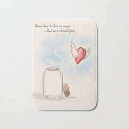 Some hearts live in cages...But some break free Bath Mat
