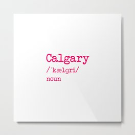 Calgary Alberta Canada Dictionary Word Meaning Definition Metal Print