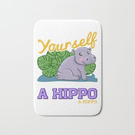 Cute Always Be Yourself Unless You Can Be a Hippo Bath Mat