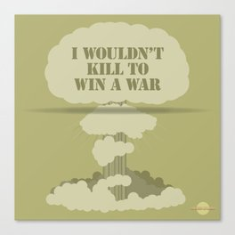 I wouldn't kill to win a war Canvas Print