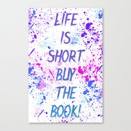 Life is Short Buy the Book Canvas Print