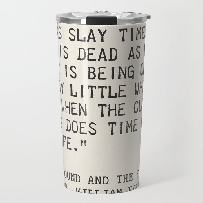 Author William Faulkner quote from: The Sound and the Fury Travel Mug