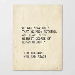 Leo Tolstoy, War and Peace. We can know only that we know nothing. And that is the highest degree of Canvas Print