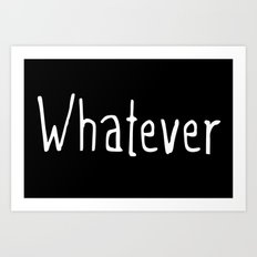 Whatever (on black) Art Print