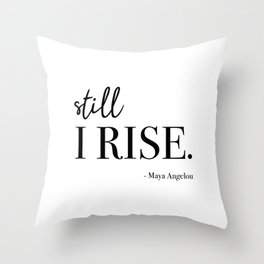 Still I Rise - Maya Angelou Throw Pillow