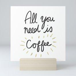 All You Need Is Coffee - Gold Mini Art Print