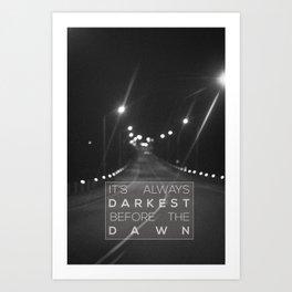 it's always darkest before the dawn. Art Print