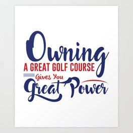 Owning A Great Golf Course Art Print