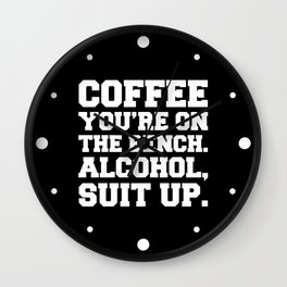 Alcohol, Suit Up Funny Quote Wall Clock