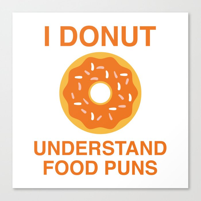 I Donut Understand Food Puns Canvas Print By Amazingvision Society6