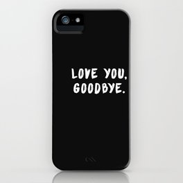 LOVE YOU, GOODBYE iPhone Case