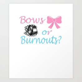 Bows or Burnouts Gender Reveal party Idea for mom or dad T-Shirt Art Print