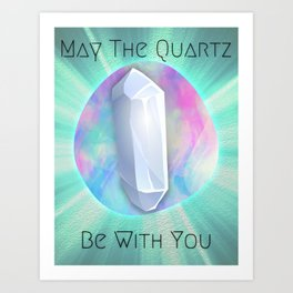 May The Quartz Be With You Art Print