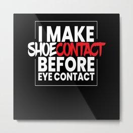 I Make Shoecontact Sneaker Sneakers Shoe Metal Print