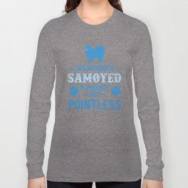 Life Without A Samoyed Is Possible But Pointless wb Long Sleeve T-shirt