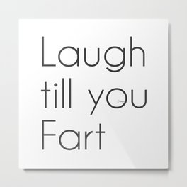 Laugh till you Fart Metal Print