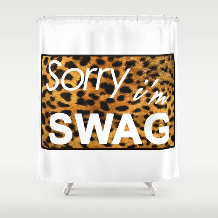 Sorry Im SWAG Shower Curtain By Goldblood