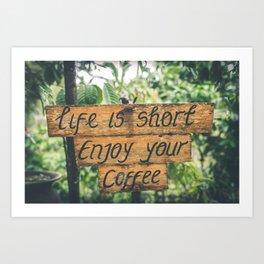 Life is short ~ Enjoy your coffee Art Print