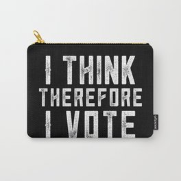 I Think Therefore I Vote (on black version) Carry-All Pouch