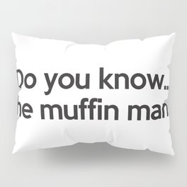 Do you know...the muffin man? Pillow Sham