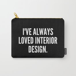 I ve always loved interior design Carry-All Pouch