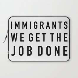 Immigrants We Get the Job Done Laptop Sleeve