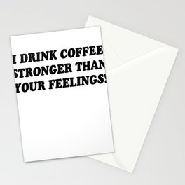 I Drink Coffee Stronger Than Your Feelings! Stationery Cards
