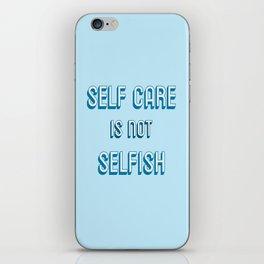 SELF CARE IS NOT SELFISH iPhone Skin