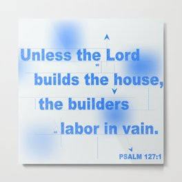 Unless the Lord builds... Metal Print