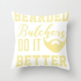 Bearded Butchers do it Better Throw Pillow