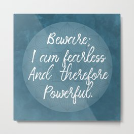 Beware; I Am Fearless And Therefore Powerful Metal Print