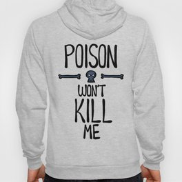 Poison Won't Kill Me Hoody