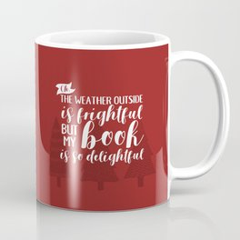 The Weather Outside is Frightful (Red) Coffee Mug