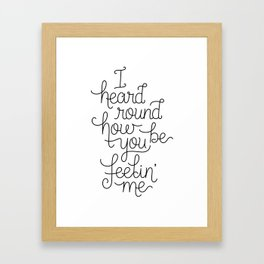 I heard round how you be feelin' me Framed Art Print
