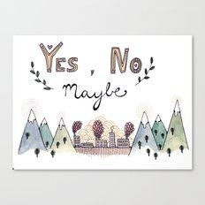 Yes, No, Maybe Canvas Print