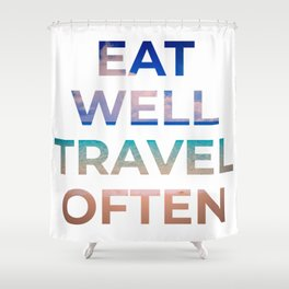 Eat well, travel often Shower Curtain