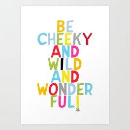 Cheeky, wild, wonderful Art Print