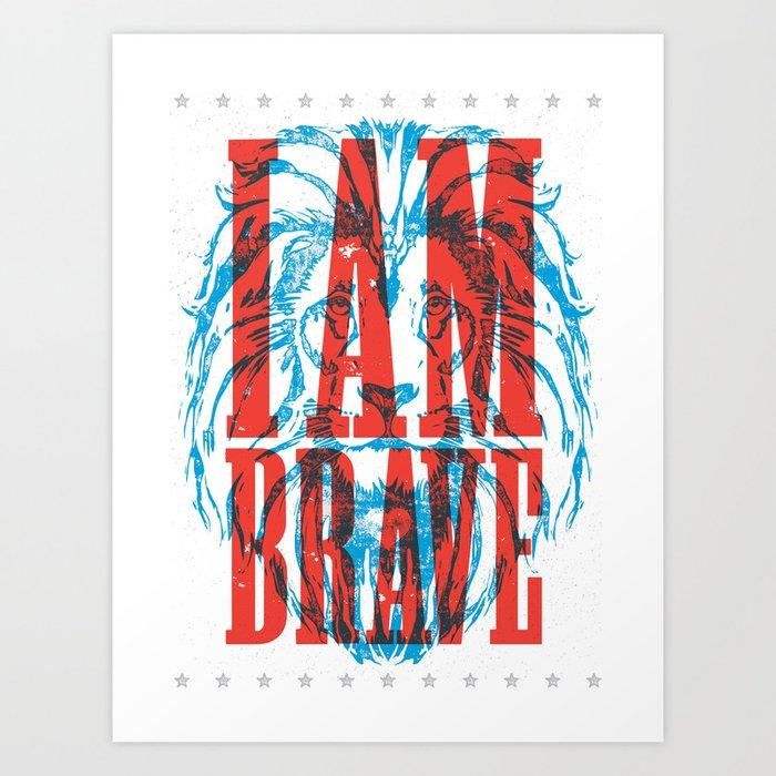 I Am Brave Art Print